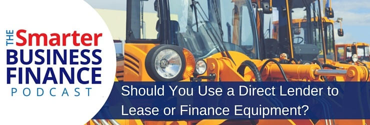 Should You Use Direct Lenders For Equipment Leasing And