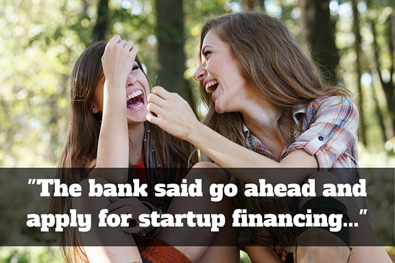 -The_bank_said_go_ahead_and_apply_for_startup