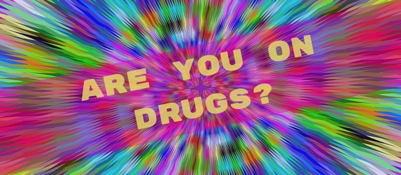 Are-you-on-drugs